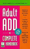 Adult Add The Complete Handbook  Everything You Need to Know About How to Cope and Live Well...