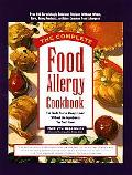 Complete Food Allergy Cookbook The Foods You'Ve Always Loved Without the Ingredients You Can...