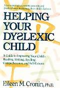 Helping Your Dyslexic Child A Step-By-Step Program for Helping Your Child Improve Reading, W...