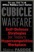 Cubicle Warfare: Self-Defense Strategies for Today's Hyper-Competitive WorkPlace - Blaine L....
