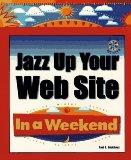 Jazz Up Your Web Site in a Weekend with CDROM (In a Weekend (Premier Press))