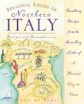 Regional Foods of Northern Italy Recipes and Remembrances