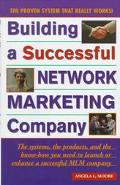 Building a Successful Network Marketing Company: The Systems, the Products, and the Know-How...