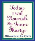 Today I Will Nourish My Inner Martyr Affirmations for the Bitch in All of Us
