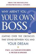 Why Aren't You Your Own Boss? Leaping over the Obstacles That Stand Between You and Your Dream