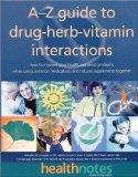 The A-Z Guide to Drug-Herb-Vitamin Interactions: How to Improve Your Health and Avoid Proble...