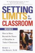 Setting Limits in the Classroom How to Move Beyond the Dance of Discipline in Today's Classr...