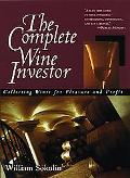 Complete Wine Investor: Collecting Wines for Pleasure and Profit - William Sokolin - Hardcover