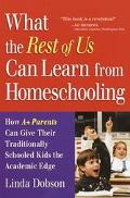 What the Rest of Us Can Learn from Homeschooling How A+ Parents Can Give Their Traditionally...