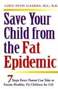 Save Your Child from the Fat Epidemic: 7 Steps Every Parent Can Take to Ensure Healthy, Fit ...