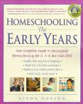 Homeschooling The Early Years  Your Complete Guide to Successfully Homeschooling the 3-To 8-...