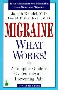 Migraine--What Works!: A Complete Guide to Overcoming and Preventing Migraines