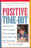 Positive Time-Out And over 50 Ways to Avoid Power Struggles in the Home and the Classroom