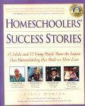 Homeschoolers' Success Stories: 15 Adults and 12 Young People Share the Impact That Homescho...