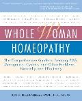 Whole Woman Homeopathy: The Comprehensive Guide to Treating PMS, Menopause, Cystitis and Oth...