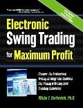 Electronic Swing Trading for Maximum Profit: Discover the Professional Trading Strategy That...