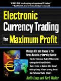 Electronic Currency Trading for Maximum Profit: Manage Risk and Reward in the Forex and Curr...