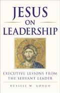 Jesus on Leadership: Executive Lessons from the Servant Leader