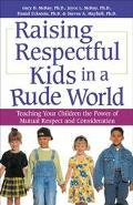 Raising Respectful Kids in a Rude World Teaching Your Children the Power of Mutual Respect a...
