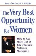 The Very Best Opportunity for Women: How to Get More Out of Life Through Network Marketing