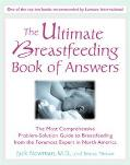 Ultimate Breastfeeding Book of Answers The Most Comprehensive Problem-Solution Guide to Brea...