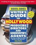 Writer's Guide to Hollywood Producers, Directors, and Screenwriters Agents, 2002-2003 Who Th...