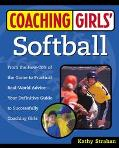 Coaching Girl's Softball From the How-To's of the Game to Practical Real-World Advice, Your ...