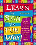 Learn to Sign the Fun Way! Let Your Fingers Do the Talking With Games, Puzzles, and Activiti...