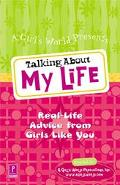Talking About My Life: Real-Life Advice from Girls Like You