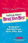Talking about Being Your Best: Real-Life Advice from Girls like You - A Girl's World Product...