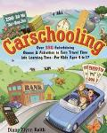 Carschooling Over 350 Entertaining Games & Activities to Turn Travel Time into Learning Time