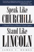 Speak Like Churchill, Stand Like Lincoln 21 Powerful Secrets of History's Greatest Speakers