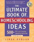 Ultimate Book of Homeschooling Ideas 500+ Fun and Creative Learning Activities for Kids Ages...