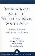 International Satellite Broadcasting in South Asia Political, Economic and Cultural Implicat...