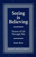 Seeing Is Believing Visions of Life Through Film