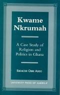 Kwame Nkrumah A Case Study of Religion and Politics in Ghana
