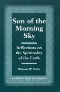 Son of the Morning Sky Reflections on the Spirituality of the Earth