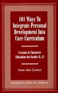 101 Ways to Integrate Personal Development into Core Curriculum Lessons in Character Educati...