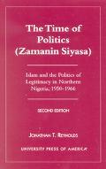 Time of Politics (Zamanin Siyasa) Islam and the Politics of Legitimacy in Northern Nigeria, ...