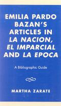Emilia Pardo Bazan's Articles in LA Nacion, El Imparcial and LA Epoca A Bibliographic Guide