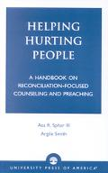 Helping Hurting People A Handbook on Reconciliation-Focused Counseling and Preaching