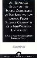 Empirical Study of the Social Correlates of Job Satisfaction Among Plant Science Graduates o...
