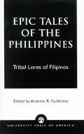 Epic Tales of the Philippines Tribal Lores of Filipinos