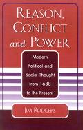 Reason, Conflict and Power Modern Political and Social Thought from 1688 to the Present