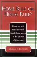 Home Rule or House Rule Congress and the Erosion of Local Governance in the District of Colu...