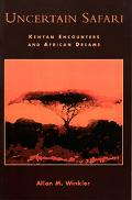 Uncertain Safari Kenyan Encounters And African Dreams