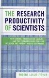 The Research Productivity of Scientists: How Gender, Organization Culture, and the Problem C...