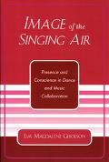 Image Of The Singing Air Presence And Conscience In Dance And Music Collaboration