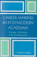 Career-making In Postmodern Academia Process, Structure, And Consequence