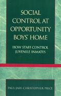 Social Control at Opportunity Boys' Home How Staff Control Juvenile Inmates